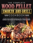 The Complete Wood Pellet Smoker and Grill Cookbook: Complete Guide to Master the Barbeque with a Perfect and Healthy Smoking to Cook Delicious and Tas Cover Image