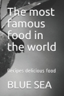 The most famous food in the world: Recipes delicious food Cover Image