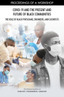 Covid-19 and the Present and Future of Black Communities: The Role of Black Physicians, Engineers, and Scientists: Proceedings of a Workshop Cover Image