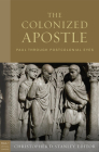 The Colonized Apostle: Paul Through Postcolonial Eyes (Paul in Critical Contexts) Cover Image