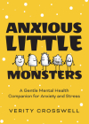 Anxious Little Monsters: A Gentle Mental Health Companion for Anxiety and Stress Cover Image