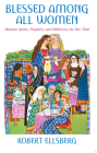 Blessed Among All Women: Women Saints, Prophets, and Witnesses for Our Time Cover Image