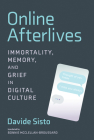 Online Afterlives: Immortality, Memory, and Grief in Digital Culture Cover Image