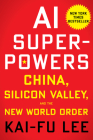 AI Superpowers: China, Silicon Valley, and the New World Order Cover Image