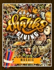 Happy Thanksgiving Mosaic Color By Number: Coloring Book For Adults With Festive Autumn Illustrations And Geometric Hidden Pictures To Uncover Cover Image