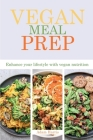 Vegan Meal Prep: Enhance your lifestyle with vegan nutrition Cover Image