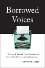 Borrowed Voices: Writing and Racial Ventriloquism in the Jewish American Imagination Cover Image