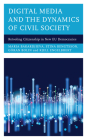 Digital Media and the Dynamics of Civil Society: Retooling Citizenship in New Eu Democracies Cover Image