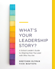 What's Your Leadership Story?: A School Leader's Guide to Aligning How You Lead with Who You Are Cover Image