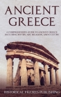 Ancient Greece: A Comprehensive Guide to Ancient Greece Including Myths, Art, Religion, and Culture Cover Image