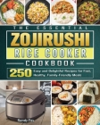 The Essential ZOJIRUSHI Rice Cooker Cookbook: 250 Easy and Delightful Recipes for Fast, Healthy, Family-Friendly Meals Cover Image