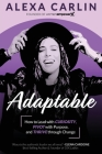 Adaptable: How to Lead with Curiosity, Pivot with Purpose, and Thrive through Change Cover Image