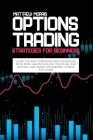 Options Trading Strategies for Beginners: Learn the best strategies and techniques from pros. Use psychology, discipline, risk control and trade manag Cover Image