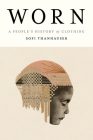 Worn: A People's History of Clothing Cover Image