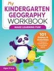 My Kindergarten Geography Workbook: 101 Games & Activities to Support Kindergarten Geography Skills Cover Image