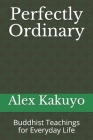 Perfectly Ordinary: Buddhist Teachings for Everyday Life Cover Image