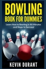 Bowling Book For Dummies: learn how to bowling in 90 minutes and steps to success! Cover Image