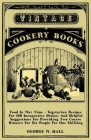 Food in War Time - Vegetarian Recipes for 100 Inexpensive Dishes: And Helpful Suggestions for Providing Two Course Dinners for Six People for One Shil Cover Image