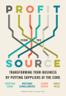 Profit from the Source: Transforming Your Business by Putting Suppliers at the Core Cover Image