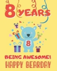 8 Years Being Awesome: Cute Birthday Party Coloring Book for Kids - Animals, Cakes, Candies and More - Creative Gift - Eight Years Old - Boys Cover Image