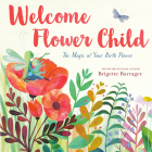 Welcome Flower Child: The Magic of Your Birth Flower Cover Image