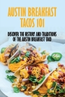 Austin Breakfast Tacos 101: Discover The History And Traditions Of The Austin Breakfast Taco: Culture Of The Austin Breakfast Taco Cover Image
