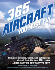 365 Aircraft You Must Fly: The most sublime, weird, and outrageous aircraft from the past 100+ years ... How many do you want to fly? Cover Image