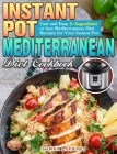 Instant Pot Mediterranean Diet Cookbook: Fast and Easy 5-Ingredient or less Mediterranean Diet Recipes for Your Instant Pot Cover Image