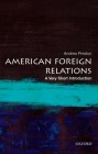 American Foreign Relations: A Very Short Introduction Cover Image