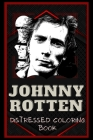 Johnny Rotten Distressed Coloring Book: Artistic Adult Coloring Book Cover Image
