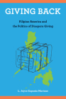 Giving Back: Filipino America and the Politics of Diaspora Giving (Asian American History & Cultu) Cover Image