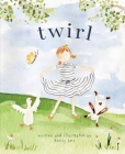 Twirl: God Loves You and Created You with Your Own Special Twirl Cover Image