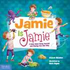 Jamie Is Jamie: A Book About Being Yourself and Playing Your Way Cover Image