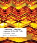 Yanihara Tadao and Japanese Colonial Policy: Redeeming Empire Cover Image