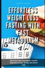Effortless Weight Loss Fasting With Fast Metabolism Beginners Guide To Golden Fasting Introduction To Intermittent Fasting 8: 16 Diet &5:2 Fasting + D Cover Image