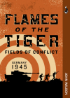 Flames of the Tiger: Germany, 1945 (Fields of Conflict #2) Cover Image