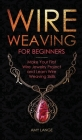 Wire Weaving for Beginners: Make Your First Wire Jewelry Project and Learn Wire Weaving Skills Cover Image