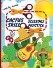 Cactus Scissors Skill Practice Activity book: Funny Cutting Practice Activity Book for Kids ages 4-8 Cover Image