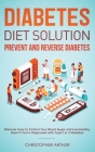 Diabetes Diet Solution: Prevent and Reverse Diabetes: Discover How to Control Your Blood Sugar and Live Heathy, Even if You're Diagnosed with Cover Image