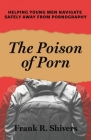 The Poison of Porn: Helping young men navigate safely away from pornography Cover Image