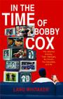 In the Time of Bobby Cox: The Atlanta Braves, Their Manager, My Couch, Two Decades, and Me Cover Image