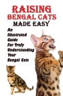 Raising Bengal Cats Made Easy: An Illustrated Guide For Truly Understanding Your Bengal Cats: Common Illnesses Of Bengal Cats Cover Image