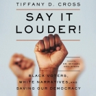 Say It Louder!: Black Voters, White Narratives, and Saving Our Democracy Cover Image