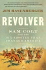 Revolver: Sam Colt and the Six-Shooter That Changed America Cover Image