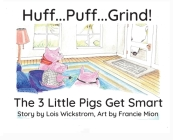 Huff...Puff...Grind!: The 3 Little Pigs Get Smart Cover Image