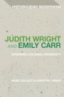 Judith Wright and Emily Carr: Gendered Colonial Modernity (Historicizing Modernism) Cover Image