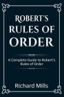 Robert's Rules of Order: A Complete Guide to Robert's Rules of Order Cover Image