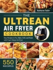 The Ultrean Air Fryer Cookbook: 550 Easy Recipes to Fry, Bake, Grill, and Roast with Your Ultrean Air Fryer Cover Image