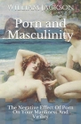 Porn and Masculinity: The Negative Effect Of Porn On Your Manliness And Virility Cover Image