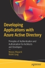 Developing Applications with Azure Active Directory: Principles of Authentication and Authorization for Architects and Developers Cover Image
